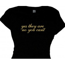Yes They Are No You Can't - Ladies Tee